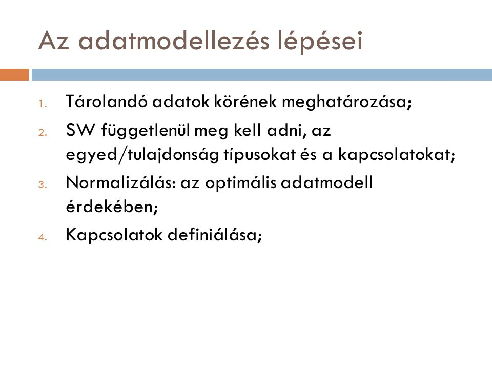 Az adatmodellezés lépései 1.Tárolandó adatok körének meghatározása; 2.