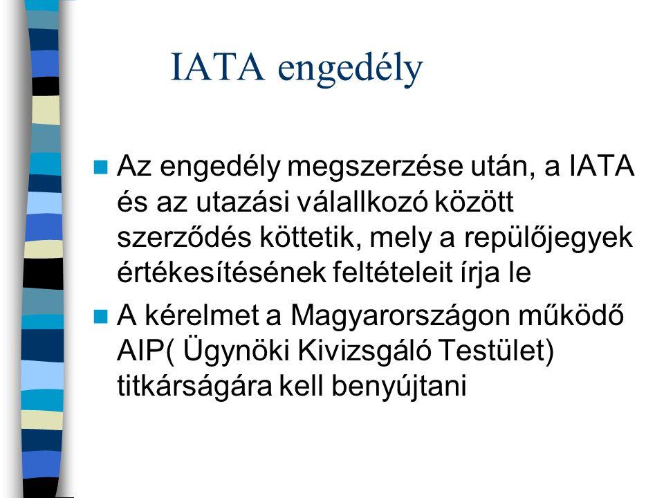IATA engedély Az engedély megszerzése után, a IATA és az utazási válallkozó között szerződés köttetik, mely a repülőjegyek értékesítésének feltételeit