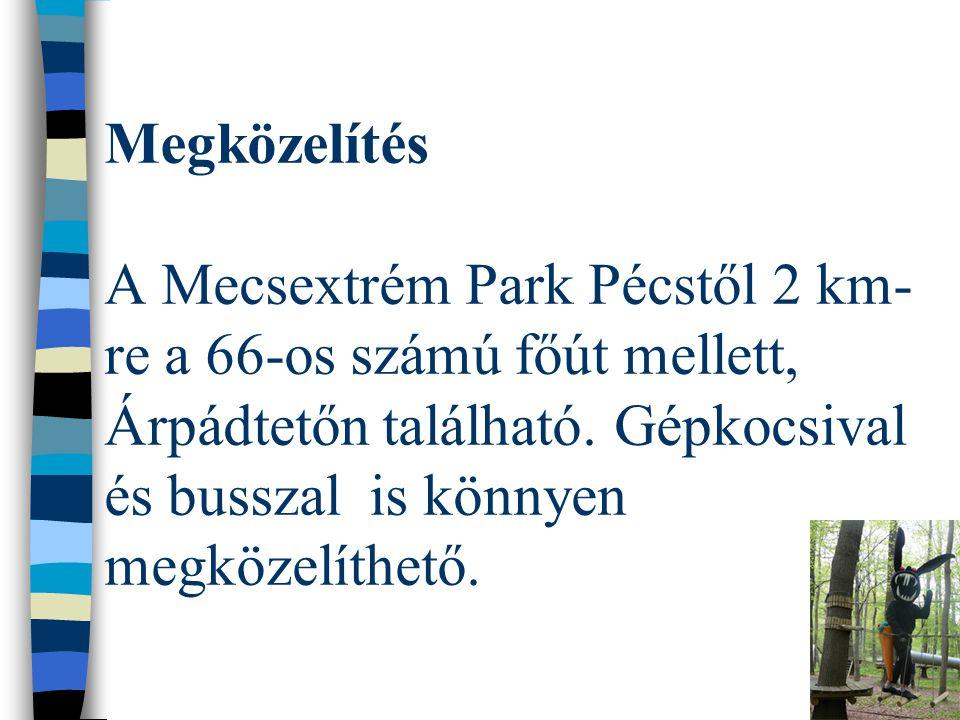 Megközelítés A Mecsextrém Park Pécstől 2 km- re a 66-os számú főút mellett, Árpádtetőn található. Gépkocsival és busszal is könnyen megközelíthető.