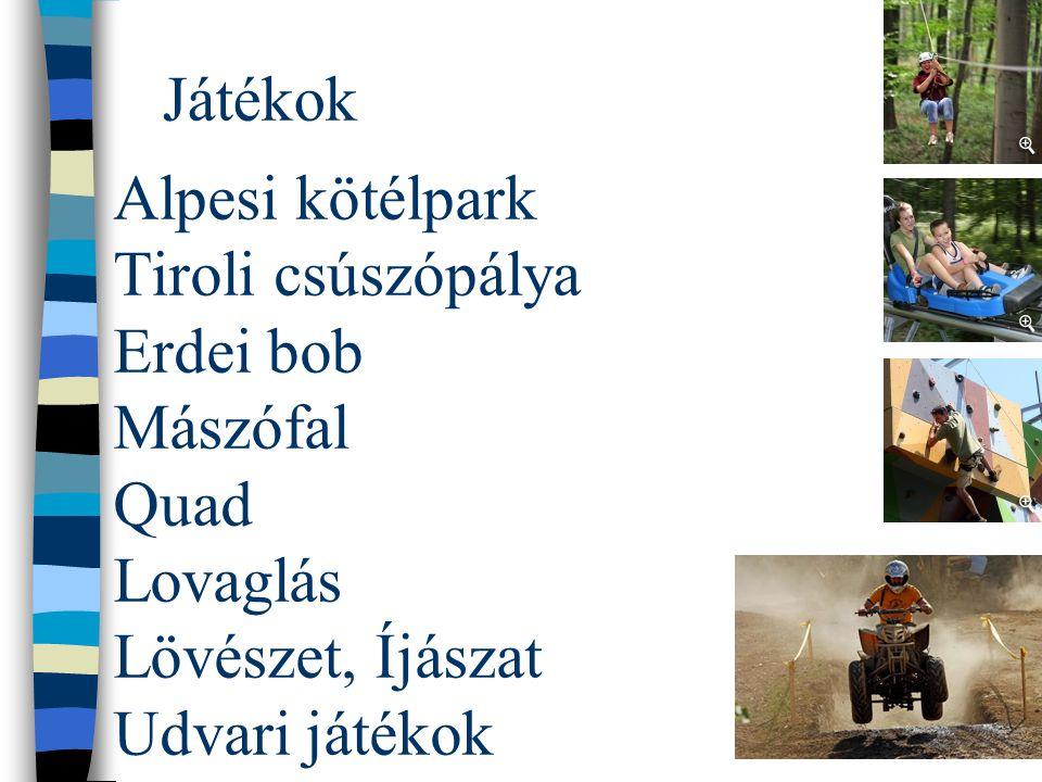 Játékok Alpesi kötélpark Tiroli csúszópálya Erdei bob Mászófal Quad Lovaglás Lövészet, Íjászat Udvari játékok