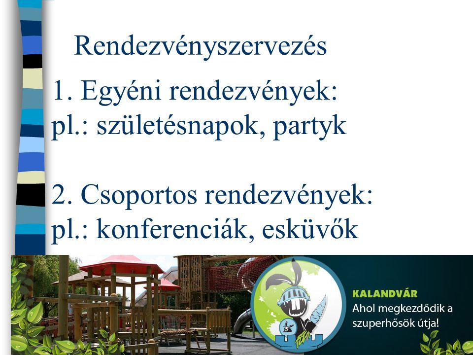 Rendezvényszervezés 1. Egyéni rendezvények: pl.: születésnapok, partyk 2. Csoportos rendezvények: pl.: konferenciák, esküvők