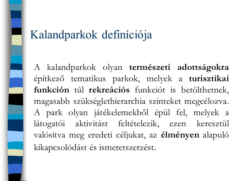 Kalandparkok definíciója A kalandparkok olyan természeti adottságokra építkező tematikus parkok, melyek a turisztikai funkción túl rekreációs funkciót