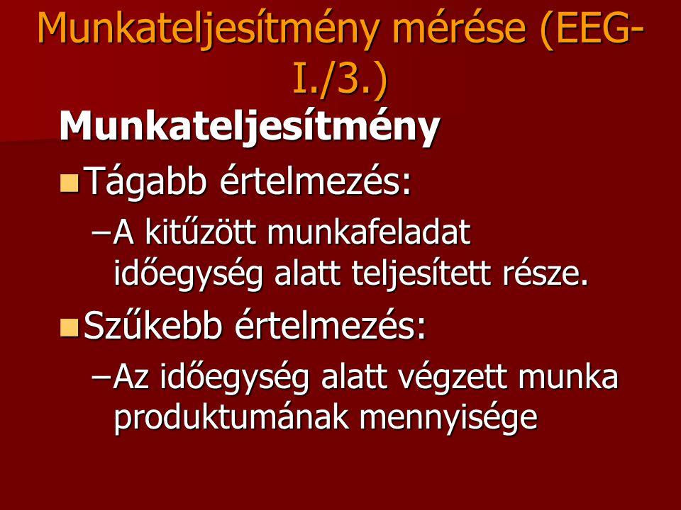 Munkateljesítmény mérése (EEG- I./3.) Munkateljesítmény Tágabb értelmezés: Tágabb értelmezés: –A kitűzött munkafeladat időegység alatt teljesített rés