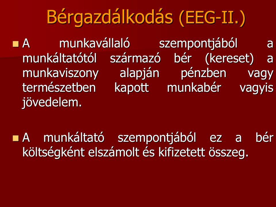 Bérgazdálkodás (EEG-II.) A munkavállaló szempontjából a munkáltatótól származó bér (kereset) a munkaviszony alapján pénzben vagy természetben kapott m