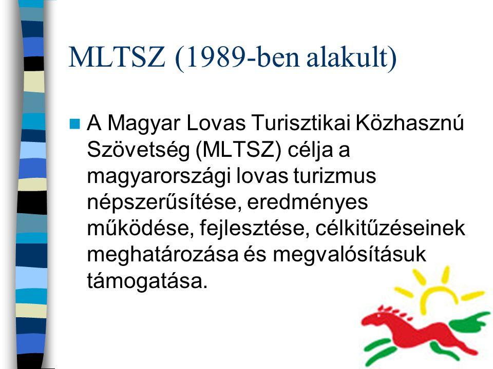 MLTSZ (1989-ben alakult) A Magyar Lovas Turisztikai Közhasznú Szövetség (MLTSZ) célja a magyarországi lovas turizmus népszerűsítése, eredményes működé