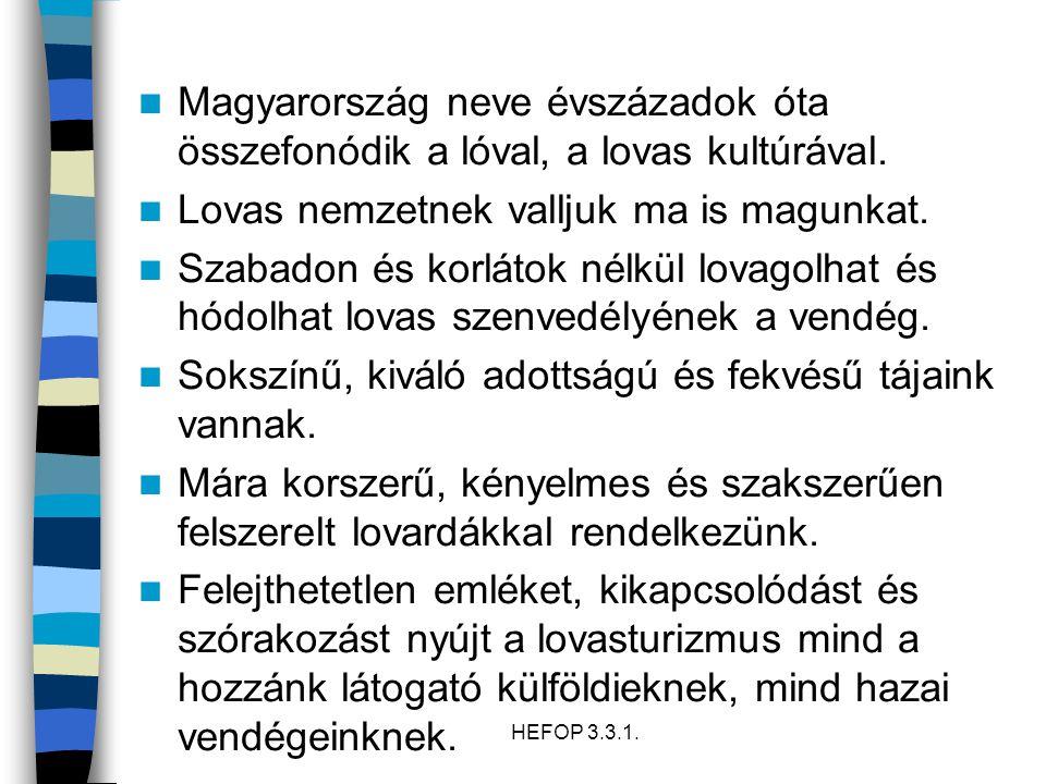 HEFOP 3.3.1. Magyarország neve évszázadok óta összefonódik a lóval, a lovas kultúrával. Lovas nemzetnek valljuk ma is magunkat. Szabadon és korlátok n
