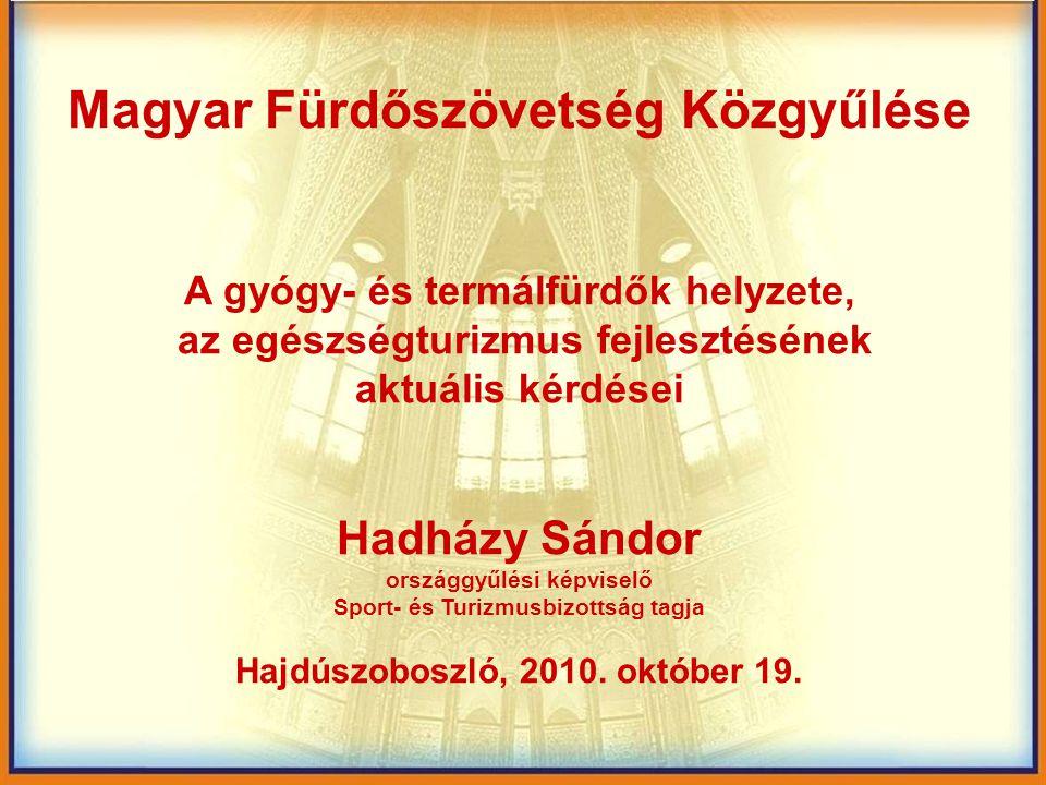 Magyar Fürdőszövetség Közgyűlése A gyógy- és termálfürdők helyzete, az egészségturizmus fejlesztésének aktuális kérdései Hadházy Sándor országgyűlési
