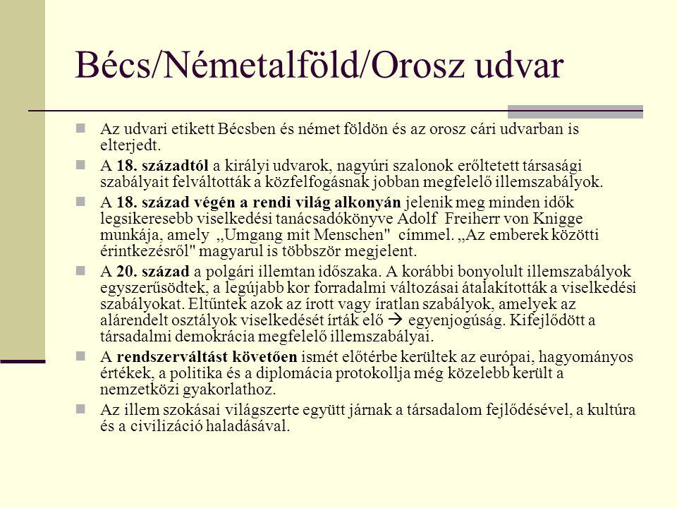 Bécs/Németalföld/Orosz udvar Az udvari etikett Bécsben és német földön és az orosz cári udvarban is elterjedt. A 18. századtól a királyi udvarok, nagy