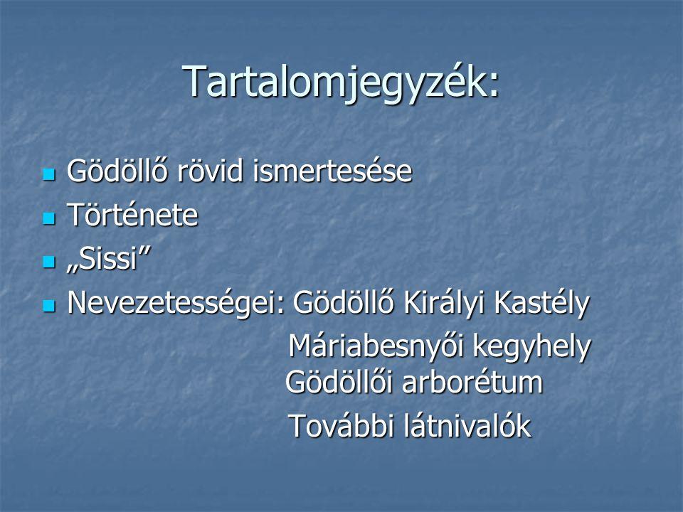 """Tartalomjegyzék: Gödöllő rövid ismertesése Gödöllő rövid ismertesése Története Története """"Sissi"""" """"Sissi"""" Nevezetességei: Gödöllő Királyi Kastély Nevez"""
