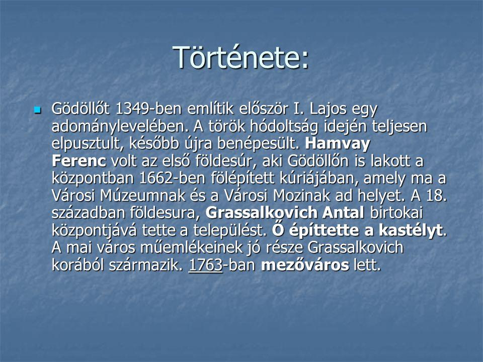 Története: Gödöllőt 1349-ben említik először I. Lajos egy adománylevelében. A török hódoltság idején teljesen elpusztult, később újra benépesült. Hamv