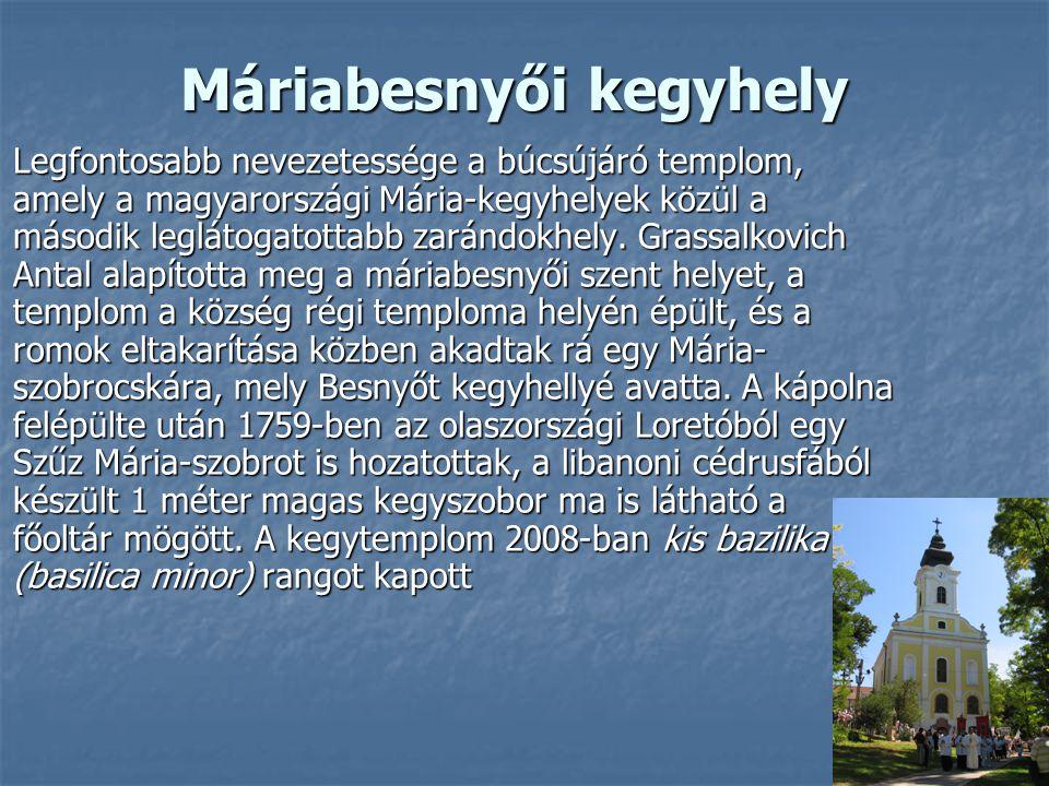Máriabesnyői kegyhely Máriabesnyői kegyhely Legfontosabb nevezetessége a búcsújáró templom, amely a magyarországi Mária-kegyhelyek közül a második leg