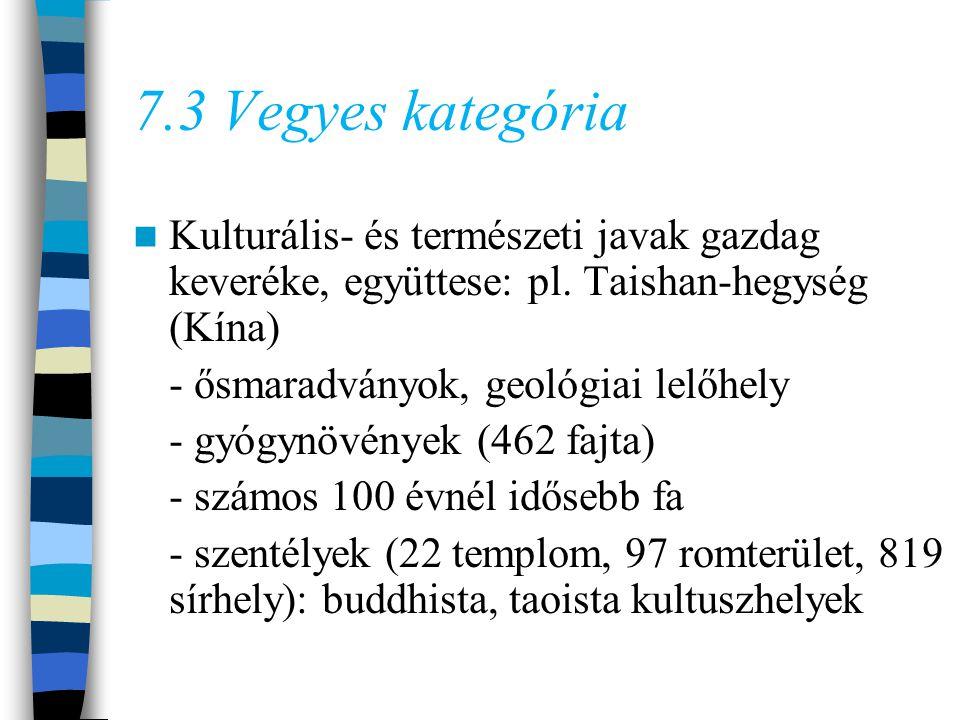 7.3 Vegyes kategória Kulturális- és természeti javak gazdag keveréke, együttese: pl.