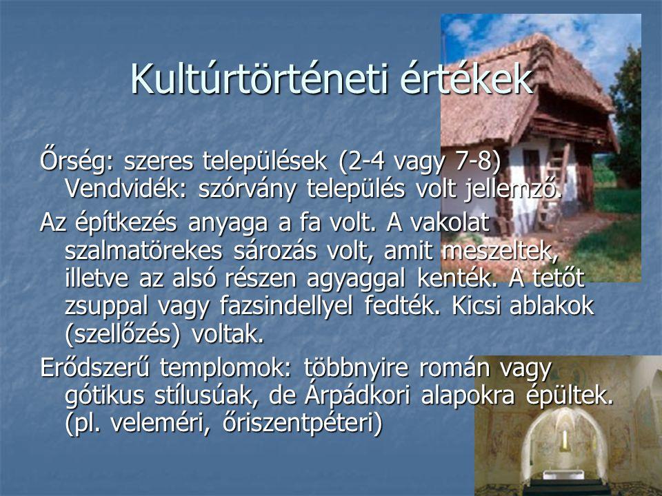 Kultúrtörténeti értékek Őrség: szeres települések (2-4 vagy 7-8) Vendvidék: szórvány település volt jellemző. Az építkezés anyaga a fa volt. A vakolat