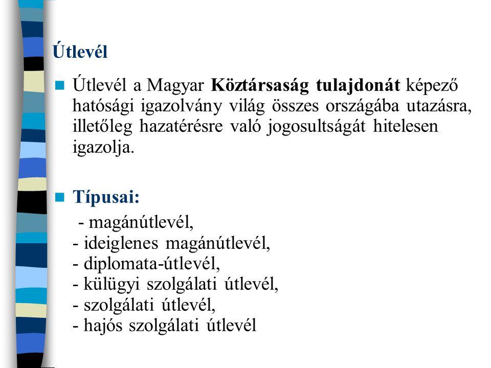 Útlevél Útlevél a Magyar Köztársaság tulajdonát képező hatósági igazolvány világ összes országába utazásra, illetőleg hazatérésre való jogosultságát h