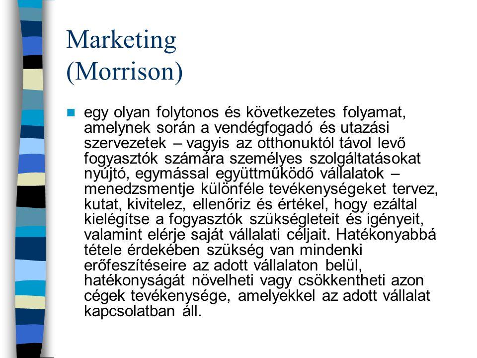 Marketing (Morrison) egy olyan folytonos és következetes folyamat, amelynek során a vendégfogadó és utazási szervezetek – vagyis az otthonuktól távol