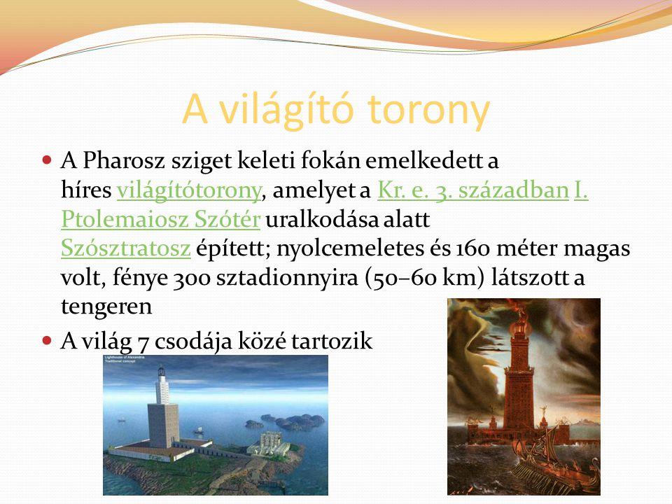 A világító torony A Pharosz sziget keleti fokán emelkedett a híres világítótorony, amelyet a Kr. e. 3. században I. Ptolemaiosz Szótér uralkodása alat