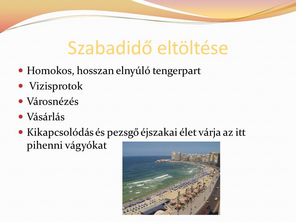 Szabadidő eltöltése Homokos, hosszan elnyúló tengerpart Vizisprotok Városnézés Vásárlás Kikapcsolódás és pezsgő éjszakai élet várja az itt pihenni vág
