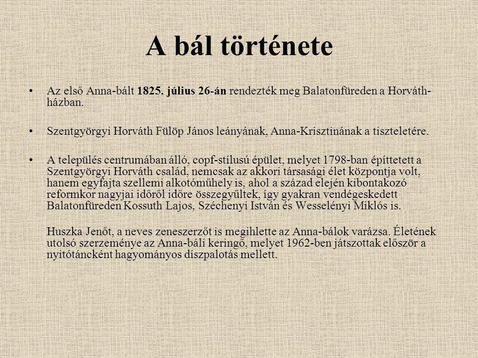 A bál története Az első Anna-bált 1825. július 26-án rendezték meg Balatonfüreden a Horváth- házban. Szentgyörgyi Horváth Fülöp János leányának, Anna-