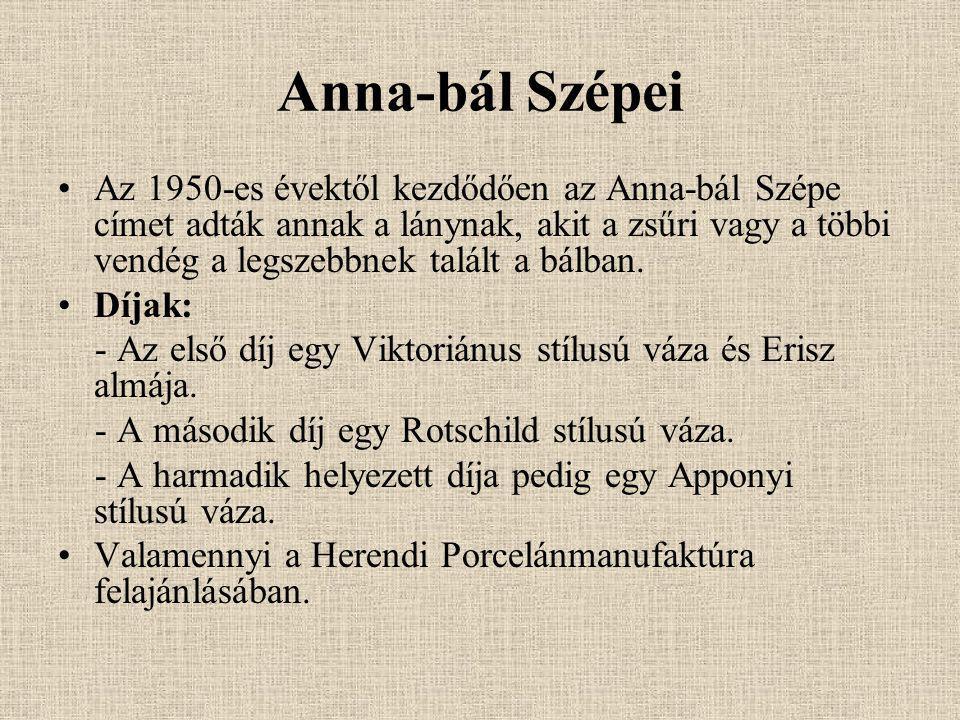 Anna-bál Szépei Az 1950-es évektől kezdődően az Anna-bál Szépe címet adták annak a lánynak, akit a zsűri vagy a többi vendég a legszebbnek talált a bá