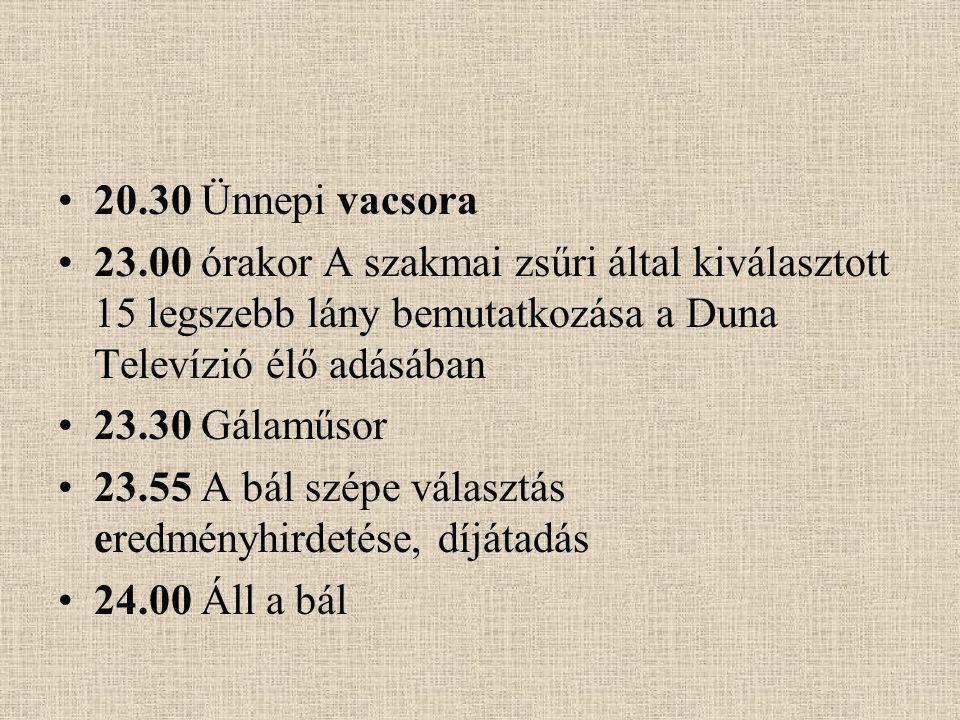20.30 Ünnepi vacsora 23.00 órakor A szakmai zsűri által kiválasztott 15 legszebb lány bemutatkozása a Duna Televízió élő adásában 23.30 Gálaműsor 23.5