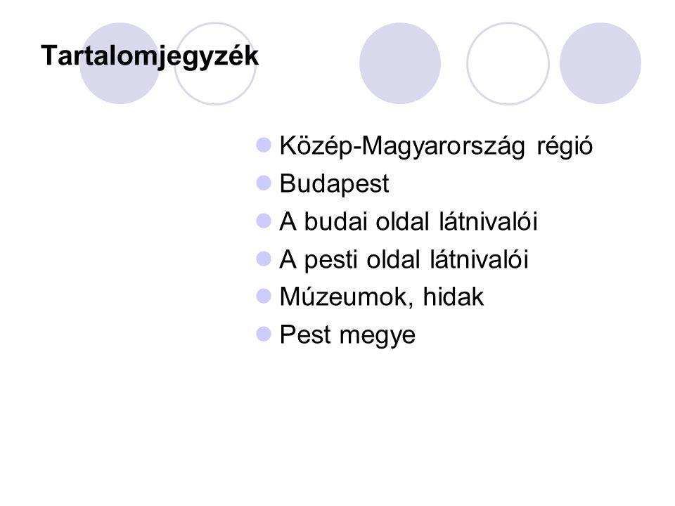 Tartalomjegyzék Közép-Magyarország régió Budapest A budai oldal látnivalói A pesti oldal látnivalói Múzeumok, hidak Pest megye