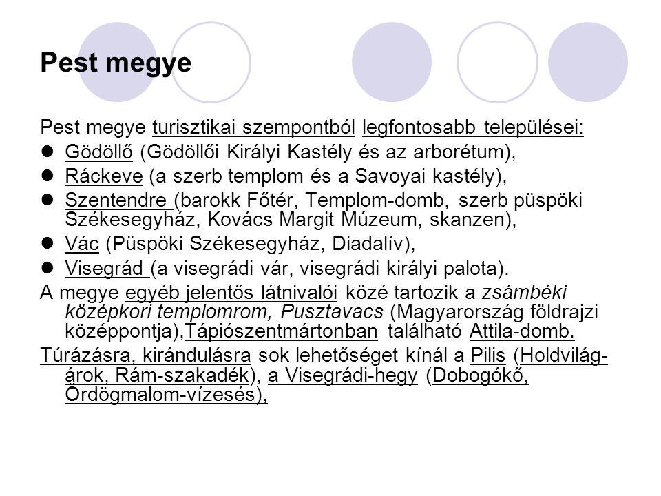 Pest megye Pest megye turisztikai szempontból legfontosabb települései: Gödöllő (Gödöllői Királyi Kastély és az arborétum), Ráckeve (a szerb templom é