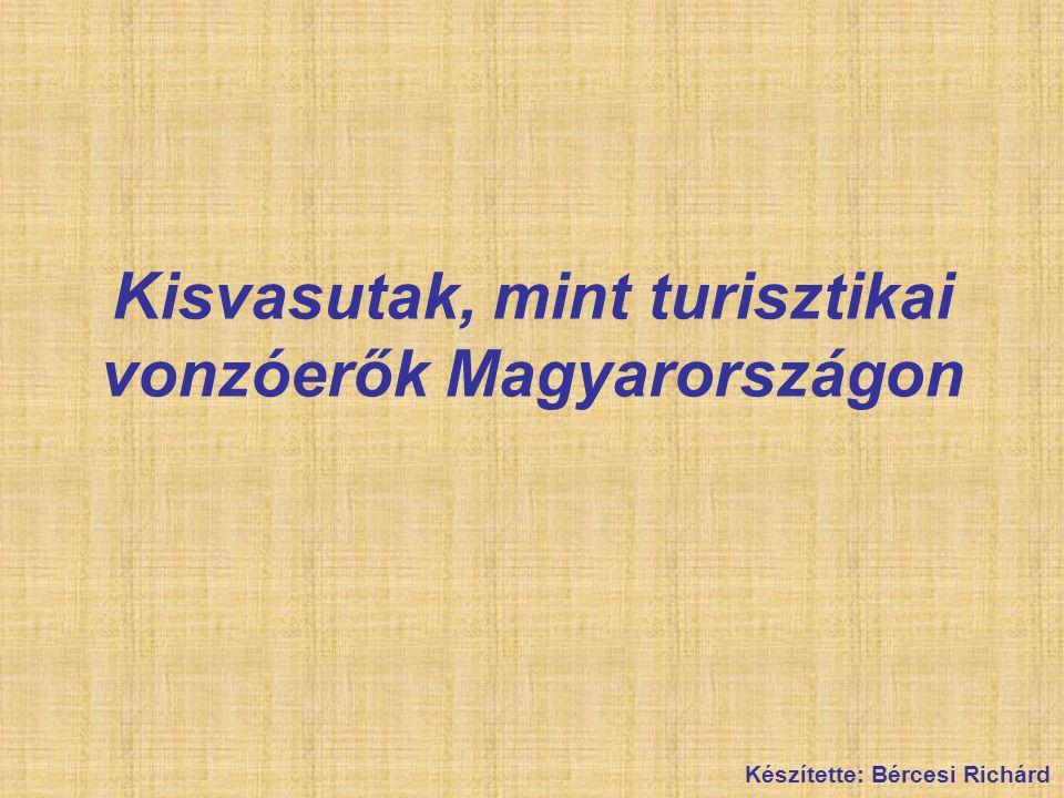 Kisvasutak, mint turisztikai vonzóerők Magyarországon Készítette: Bércesi Richárd