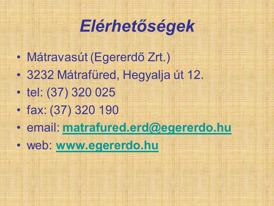 Elérhetőségek Mátravasút (Egererdő Zrt.) 3232 Mátrafüred, Hegyalja út 12. tel: (37) 320 025 fax: (37) 320 190 email: matrafured.erd@egererdo.humatrafu