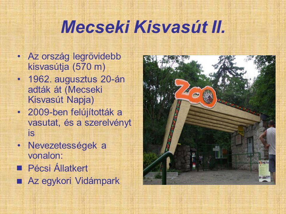 Mecseki Kisvasút II. Az ország legrövidebb kisvasútja (570 m) 1962. augusztus 20-án adták át (Mecseki Kisvasút Napja) 2009-ben felújították a vasutat,