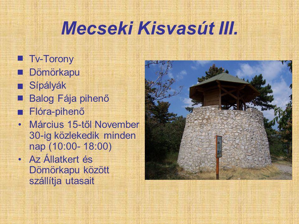 Mecseki Kisvasút III. Tv-Torony Dömörkapu Sípályák Balog Fája pihenő Flóra-pihenő Március 15-től November 30-ig közlekedik minden nap (10:00- 18:00) A