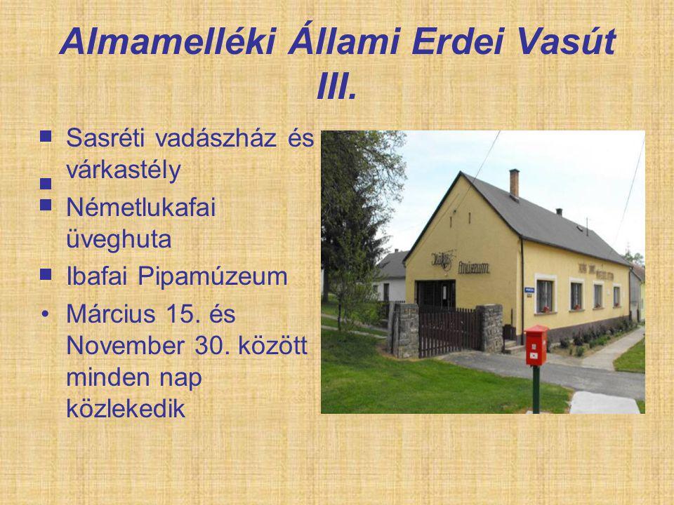 Almamelléki Állami Erdei Vasút III. Sasréti vadászház és várkastély Németlukafai üveghuta Ibafai Pipamúzeum Március 15. és November 30. között minden