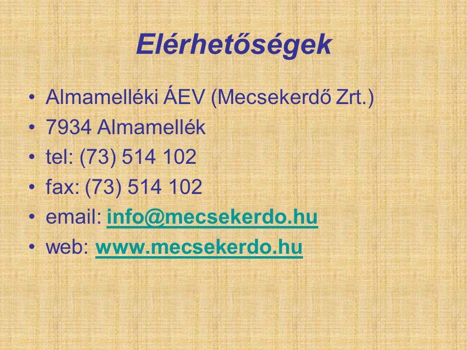 Elérhetőségek Almamelléki ÁEV (Mecsekerdő Zrt.) 7934 Almamellék tel: (73) 514 102 fax: (73) 514 102 email: info@mecsekerdo.huinfo@mecsekerdo.hu web: w
