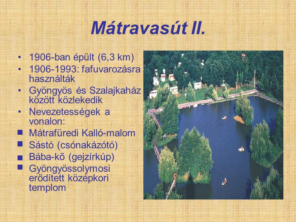 Mátravasút II. 1906-ban épült (6,3 km) 1906-1993: fafuvarozásra használták Gyöngyös és Szalajkaház között közlekedik Nevezetességek a vonalon: Mátrafü