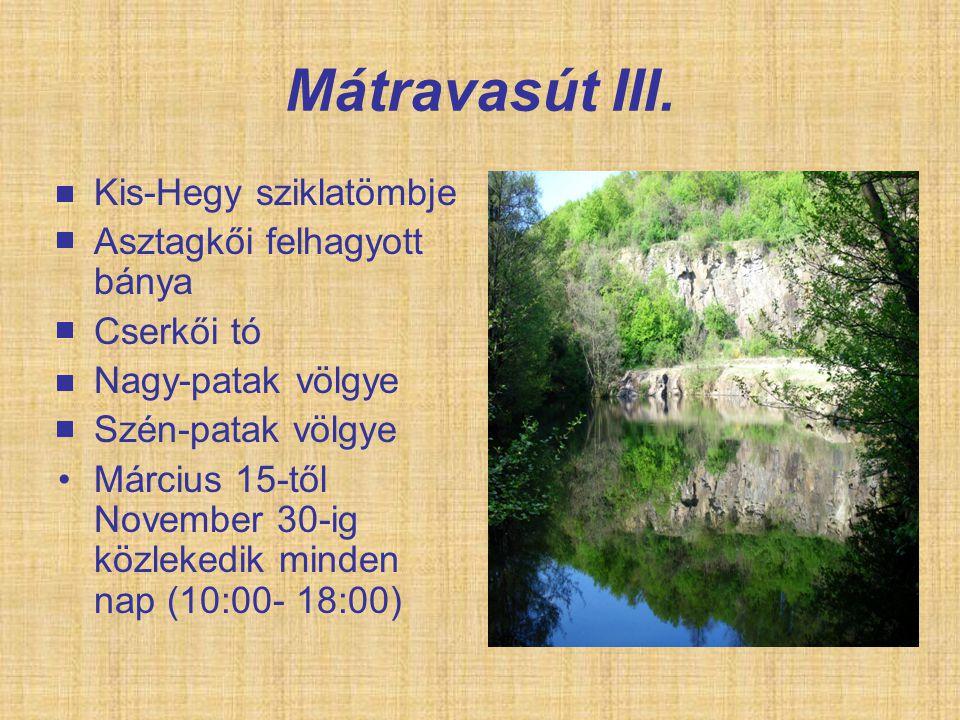 Mátravasút III. Kis-Hegy sziklatömbje Asztagkői felhagyott bánya Cserkői tó Nagy-patak völgye Szén-patak völgye Március 15-től November 30-ig közleked