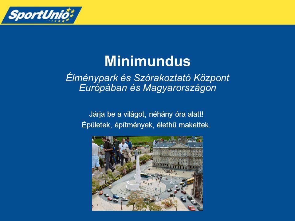 Élménypark és Szórakoztató Központ Európában és Magyarországon Járja be a világot, néhány óra alatt! Épületek, építmények, élethű makettek. Minimundus