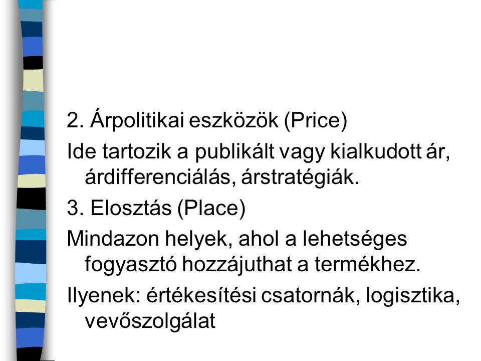 2. Árpolitikai eszközök (Price) Ide tartozik a publikált vagy kialkudott ár, árdifferenciálás, árstratégiák. 3. Elosztás (Place) Mindazon helyek, ahol
