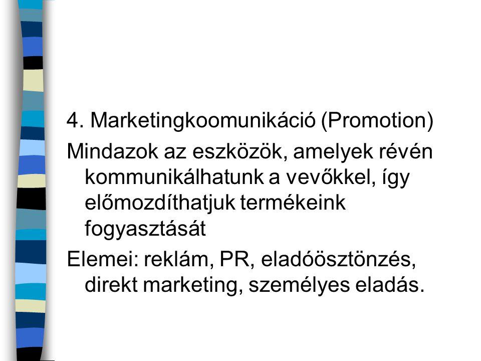 4. Marketingkoomunikáció (Promotion) Mindazok az eszközök, amelyek révén kommunikálhatunk a vevőkkel, így előmozdíthatjuk termékeink fogyasztását Elem