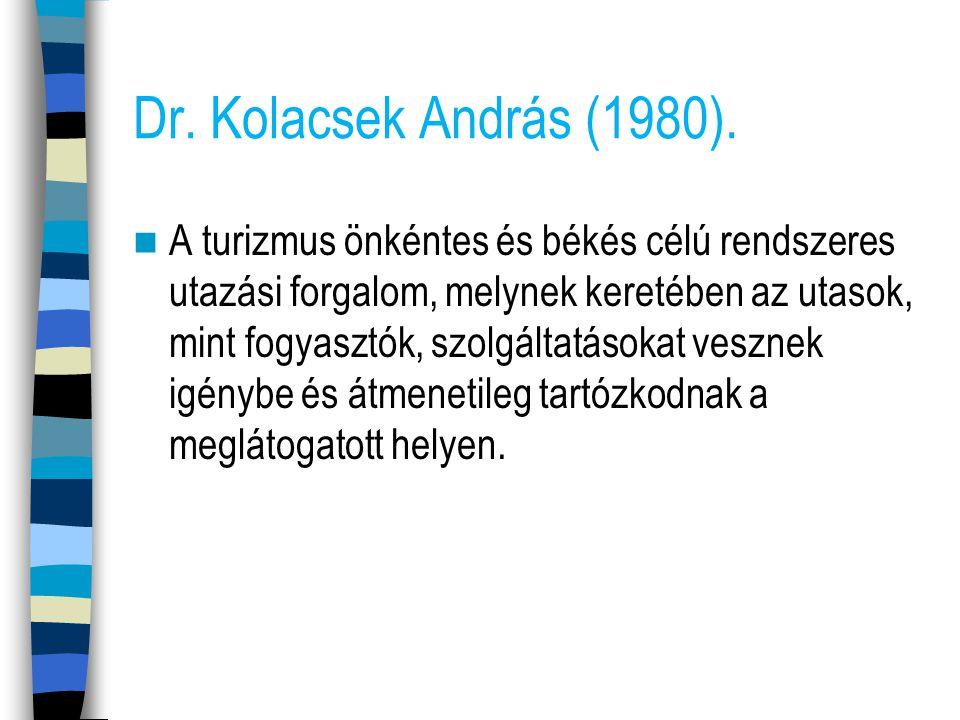 Dr. Kolacsek András (1980). A turizmus önkéntes és békés célú rendszeres utazási forgalom, melynek keretében az utasok, mint fogyasztók, szolgáltatáso