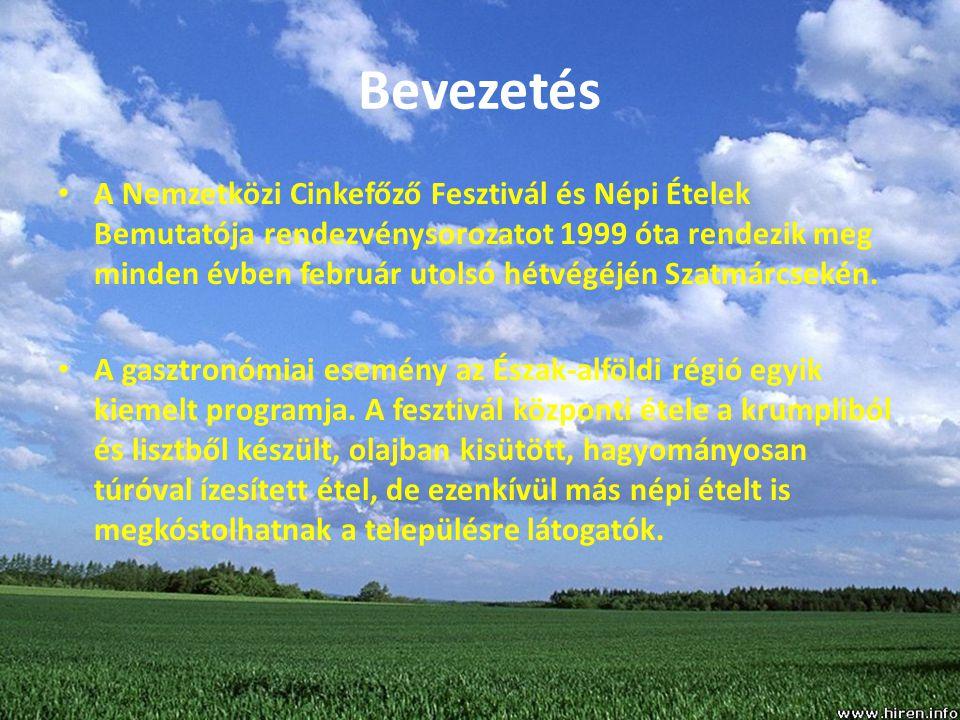Bevezetés A Nemzetközi Cinkefőző Fesztivál és Népi Ételek Bemutatója rendezvénysorozatot 1999 óta rendezik meg minden évben február utolsó hétvégéjén Szatmárcsekén.
