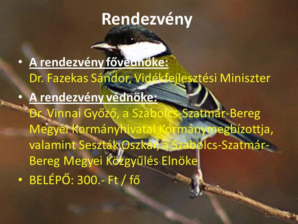 Rendezvény A rendezvény fővédnöke: Dr. Fazekas Sándor, Vidékfejlesztési Miniszter A rendezvény védnöke: Dr. Vinnai Győző, a Szabolcs-Szatmár-Bereg Meg