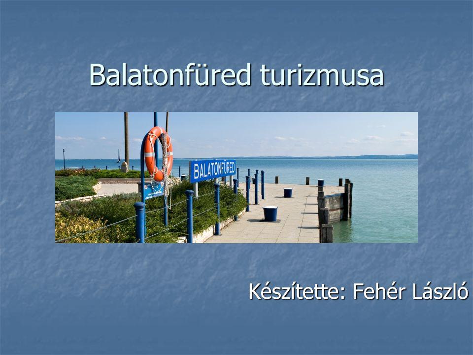 Balatonfüred turizmusa Készítette: Fehér László
