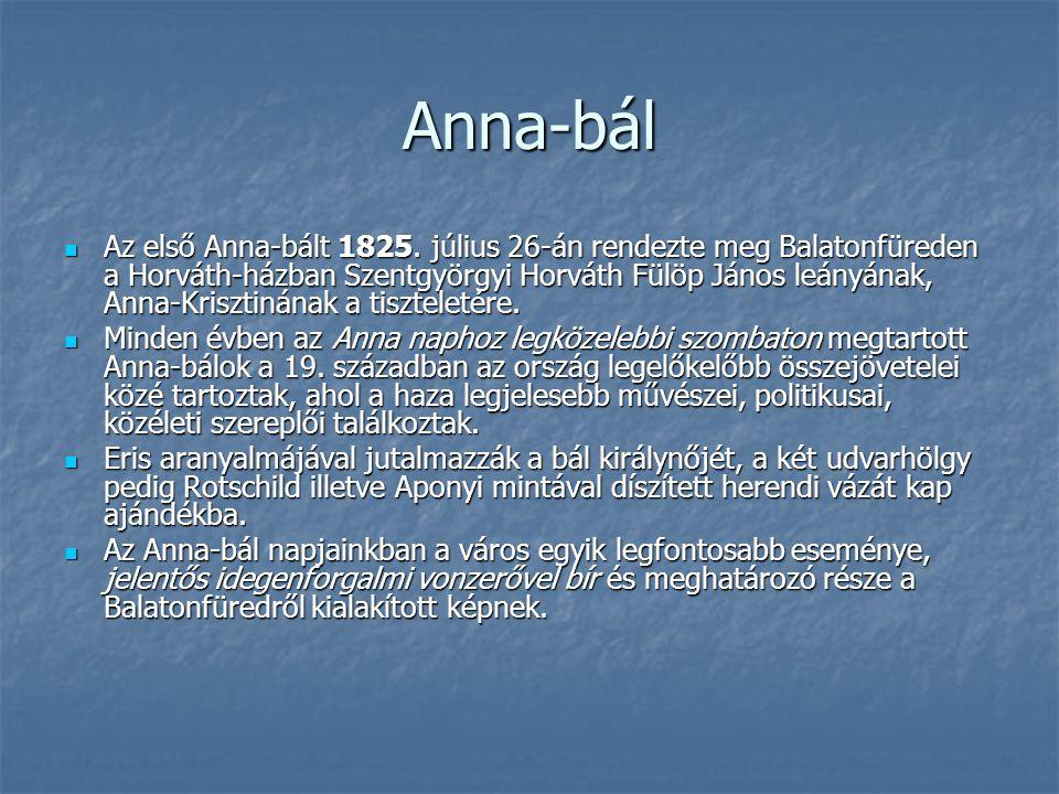 Anna-bál Az első Anna-bált 1825. július 26-án rendezte meg Balatonfüreden a Horváth-házban Szentgyörgyi Horváth Fülöp János leányának, Anna-Krisztinán