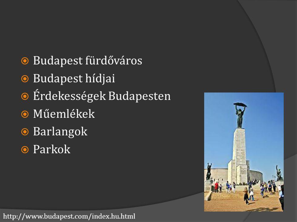 http://www.budapest.com/index.hu.html  Budapest fürdőváros  Budapest hídjai  Érdekességek Budapesten  Műemlékek  Barlangok  Parkok