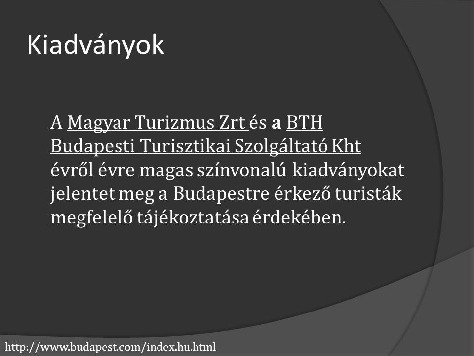 http://www.budapest.com/index.hu.html Kiadványok A Magyar Turizmus Zrt és a BTH Budapesti Turisztikai Szolgáltató Kht évről évre magas színvonalú kiad