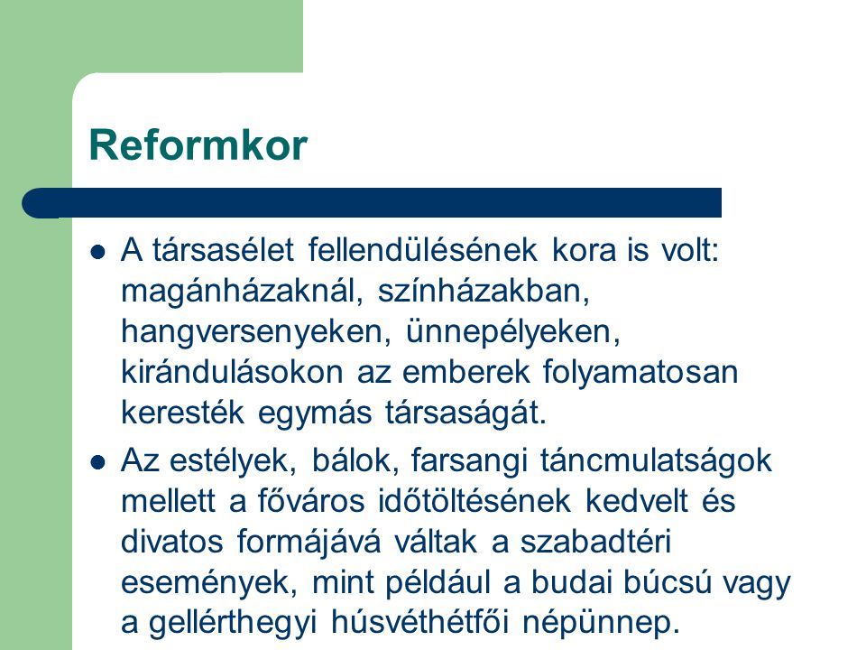 Reformkor A társasélet fellendülésének kora is volt: magánházaknál, színházakban, hangversenyeken, ünnepélyeken, kirándulásokon az emberek folyamatosa