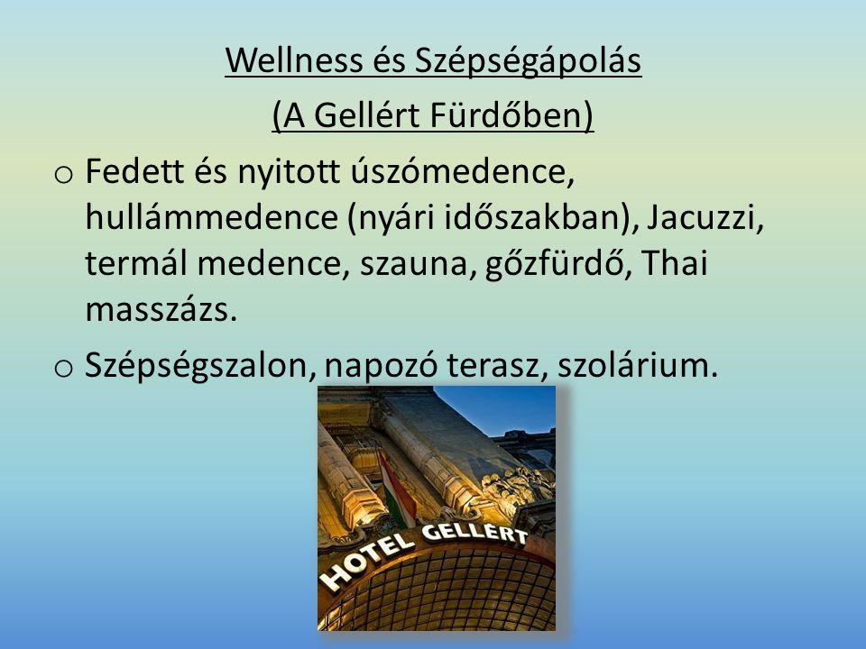 Wellness és Szépségápolás (A Gellért Fürdőben) o Fedett és nyitott úszómedence, hullámmedence (nyári időszakban), Jacuzzi, termál medence, szauna, gőzfürdő, Thai masszázs.