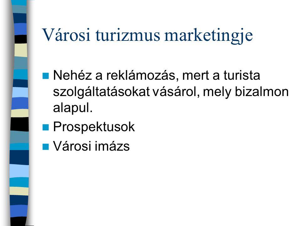 Városi turizmus marketingje Nehéz a reklámozás, mert a turista szolgáltatásokat vásárol, mely bizalmon alapul.
