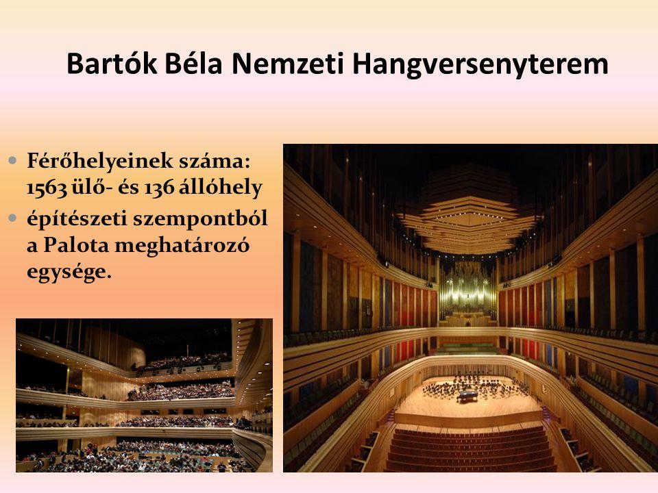 Bartók Béla Nemzeti Hangversenyterem Férőhelyeinek száma: 1563 ülő- és 136 állóhely építészeti szempontból a Palota meghatározó egysége.
