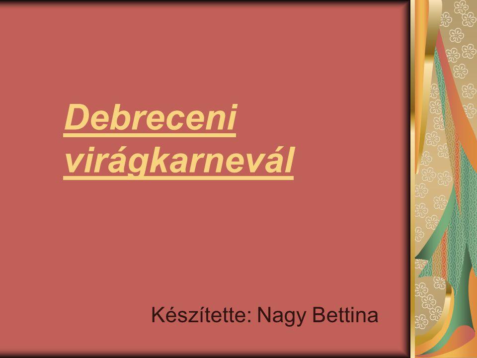 Debreceni virágkarnevál Készítette: Nagy Bettina