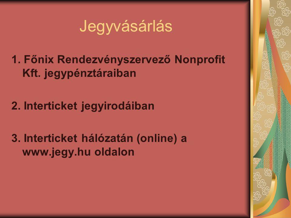 Jegyvásárlás 1. Főnix Rendezvényszervező Nonprofit Kft.